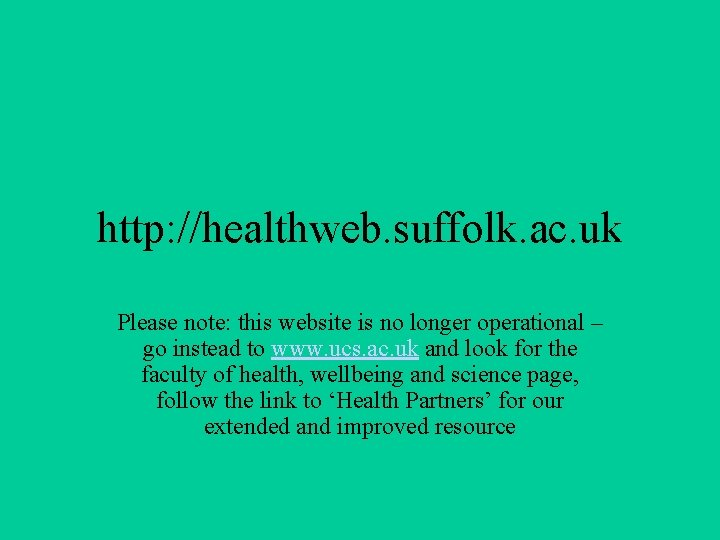 http: //healthweb. suffolk. ac. uk Please note: this website is no longer operational –