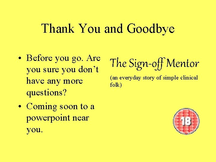 Thank You and Goodbye • Before you go. Are you sure you don't have