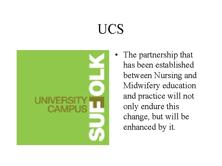 UCS • The partnership that has been established between Nursing and Midwifery education and