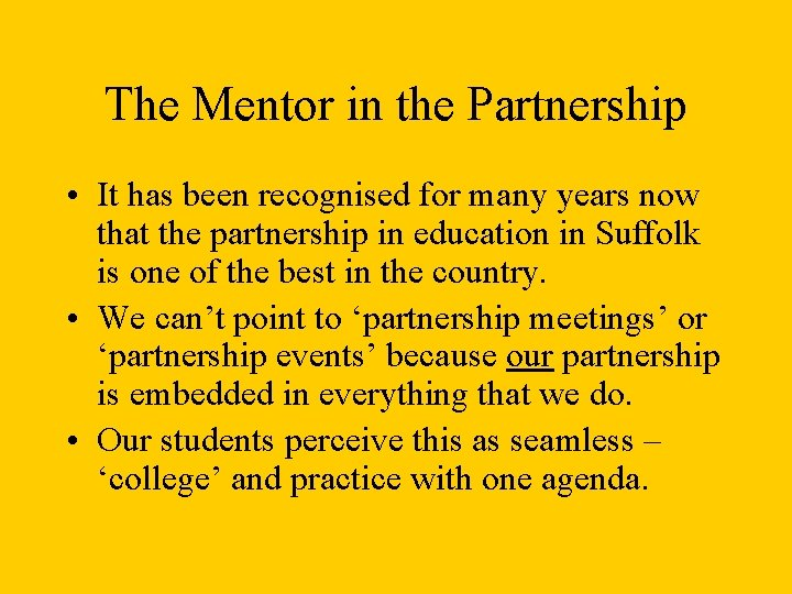 The Mentor in the Partnership • It has been recognised for many years now