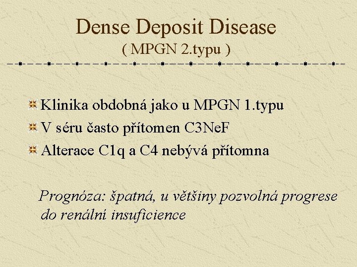 Dense Deposit Disease ( MPGN 2. typu ) Klinika obdobná jako u MPGN 1.
