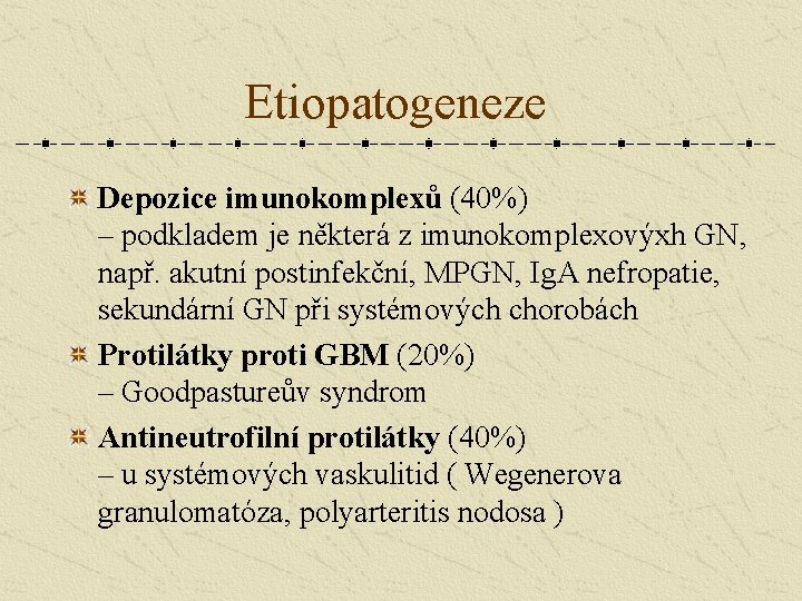 Etiopatogeneze Depozice imunokomplexů (40%) – podkladem je některá z imunokomplexovýxh GN, např. akutní postinfekční,