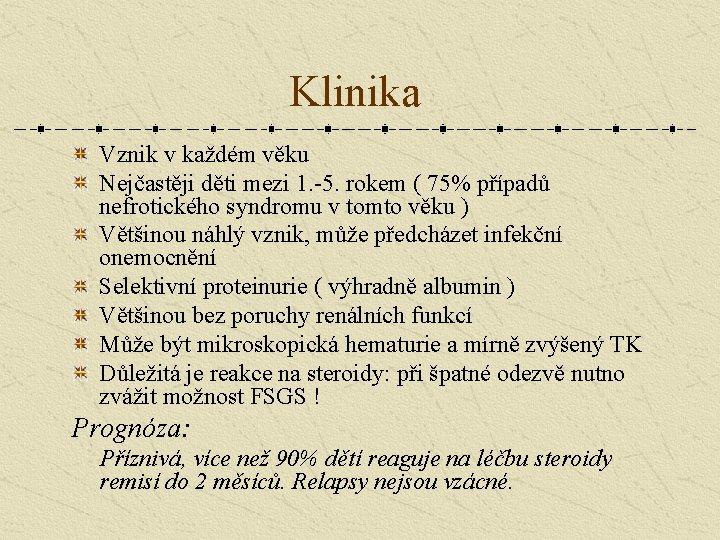 Klinika Vznik v každém věku Nejčastěji děti mezi 1. -5. rokem ( 75% případů