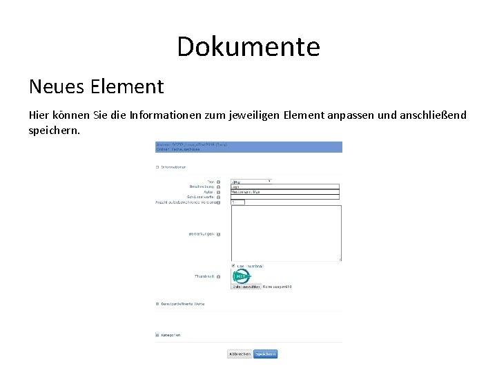 Dokumente Neues Element Hier können Sie die Informationen zum jeweiligen Element anpassen und anschließend