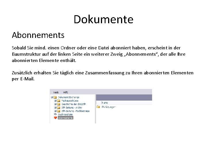 Dokumente Abonnements Sobald Sie mind. einen Ordner oder eine Datei abonniert haben, erscheint in