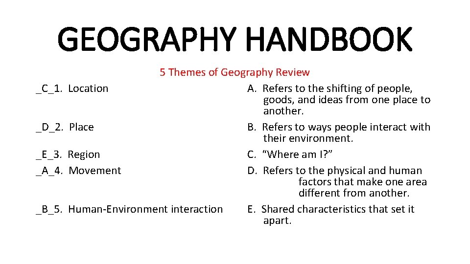 GEOGRAPHY HANDBOOK _C_1. _D_2. _E_3. _A_4. _B_5. 5 Themes of Geography Review Location A.