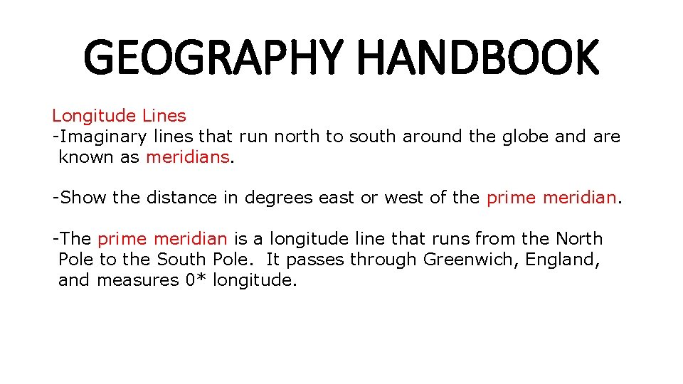 GEOGRAPHY HANDBOOK Longitude Lines -Imaginary lines that run north to south around the globe