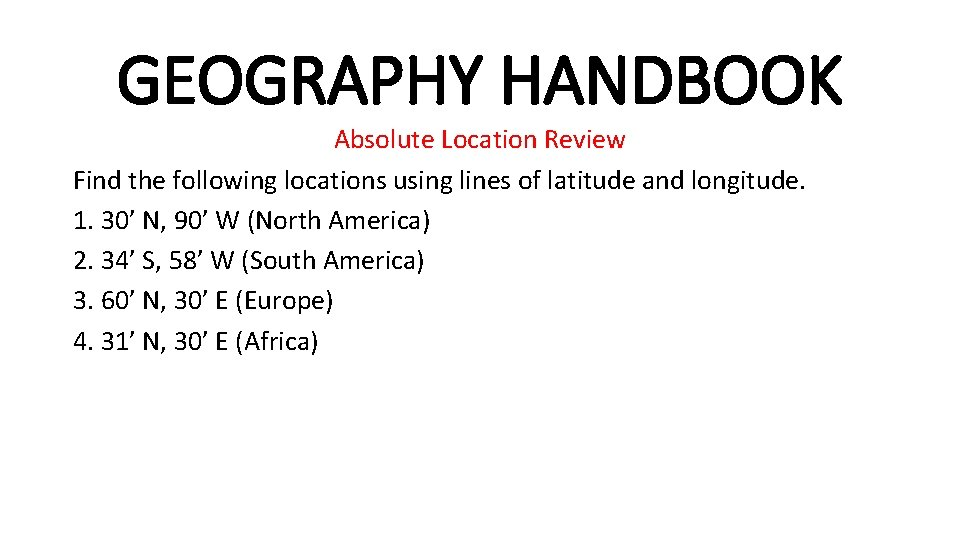 GEOGRAPHY HANDBOOK Absolute Location Review Find the following locations using lines of latitude and