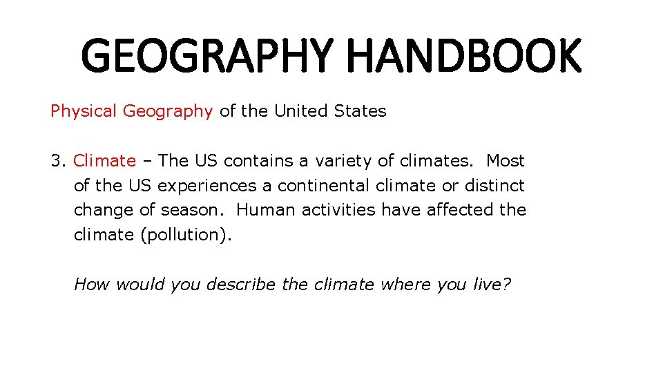 GEOGRAPHY HANDBOOK Physical Geography of the United States 3. Climate – The US contains