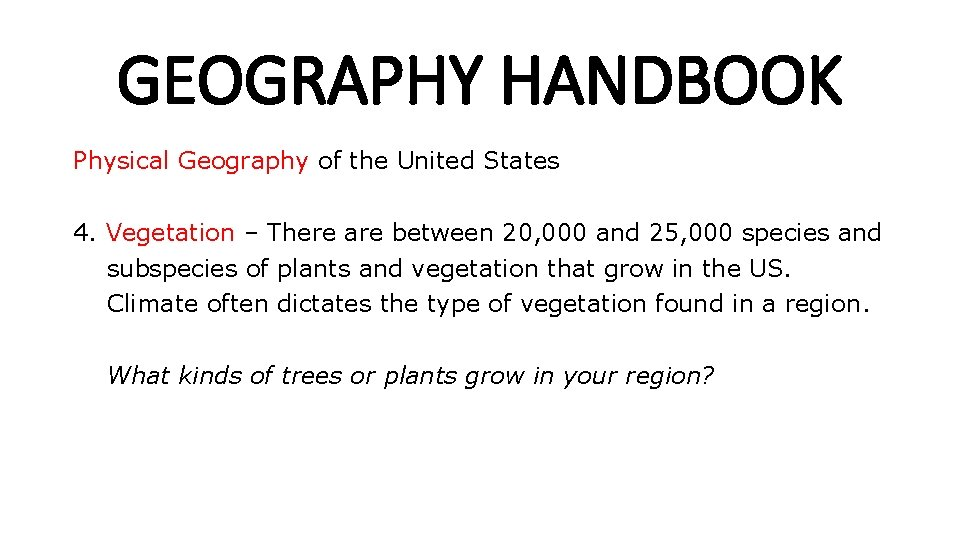 GEOGRAPHY HANDBOOK Physical Geography of the United States 4. Vegetation – There are between