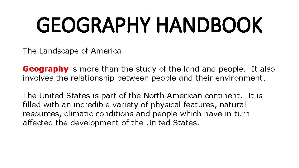 GEOGRAPHY HANDBOOK The Landscape of America Geography is more than the study of the