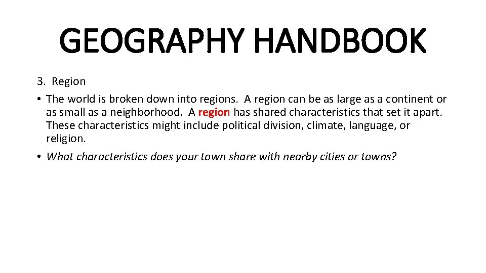 GEOGRAPHY HANDBOOK 3. Region • The world is broken down into regions. A region