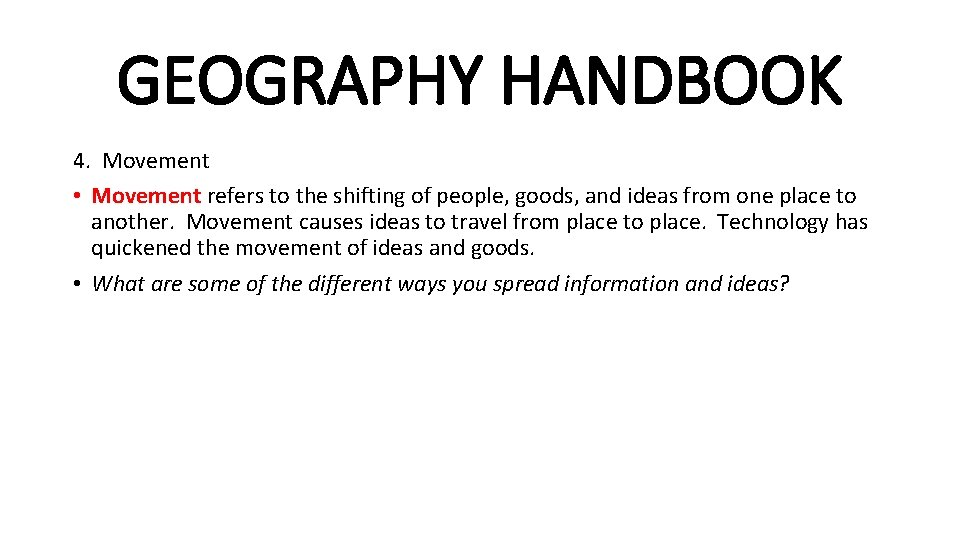 GEOGRAPHY HANDBOOK 4. Movement • Movement refers to the shifting of people, goods, and