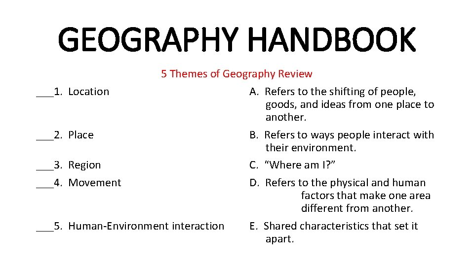 GEOGRAPHY HANDBOOK ___1. ___2. ___3. ___4. ___5. 5 Themes of Geography Review Location A.