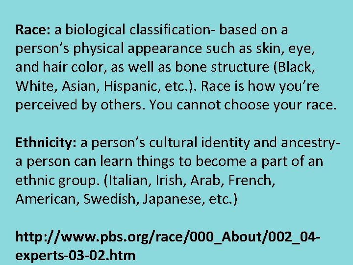 Race: a biological classification- based on a person's physical appearance such as skin, eye,