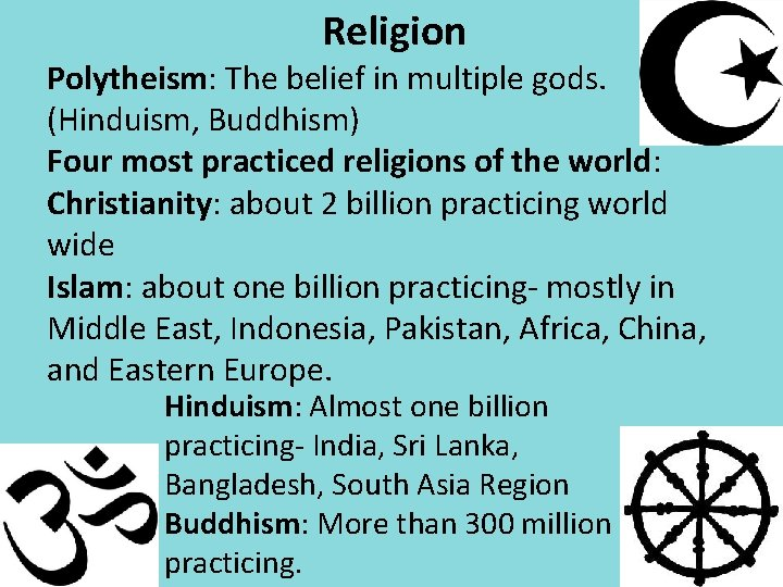 Religion Polytheism: The belief in multiple gods. (Hinduism, Buddhism) Four most practiced religions of