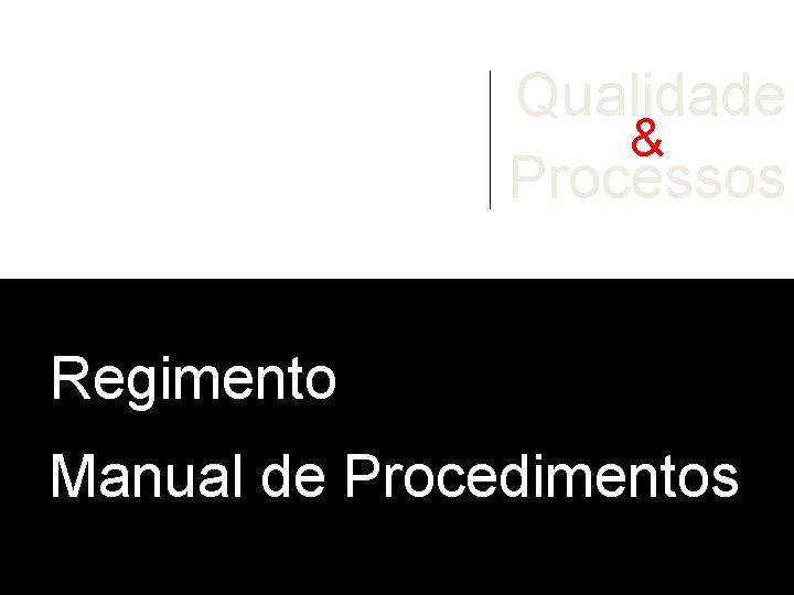 Qualidade & Processos Regimento Manual de Procedimentos