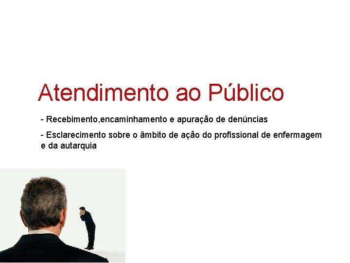 Atendimento ao Público - Recebimento, encaminhamento e apuração de denúncias - Esclarecimento sobre o