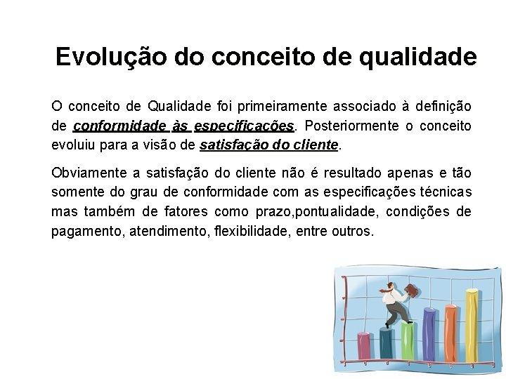 Evolução do conceito de qualidade O conceito de Qualidade foi primeiramente associado à definição