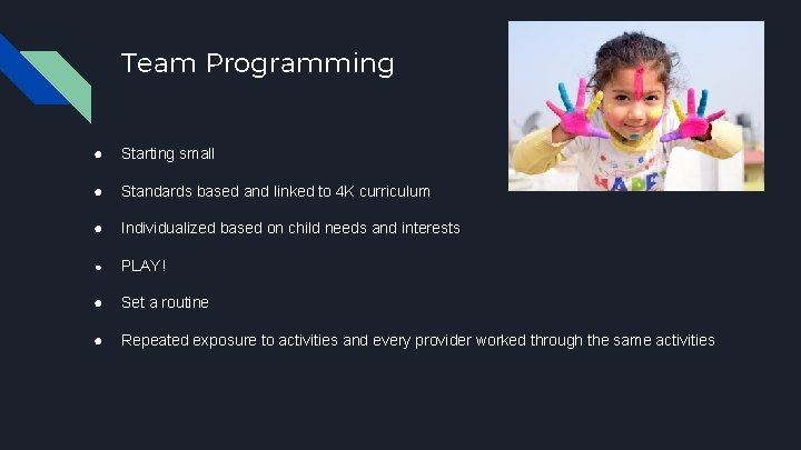 Team Programming ● Starting small ● Standards based and linked to 4 K curriculum