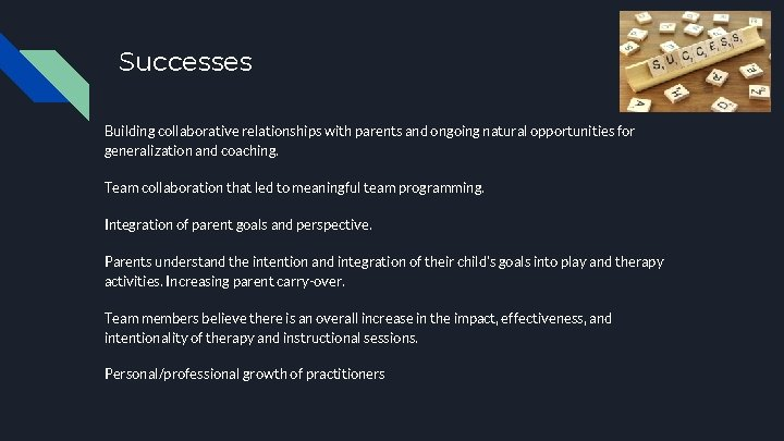 Successes Building collaborative relationships with parents and ongoing natural opportunities for generalization and coaching.