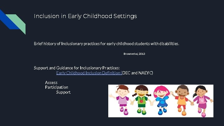 Inclusion in Early Childhood Settings Brief history of Inclusionary practices for early childhood students