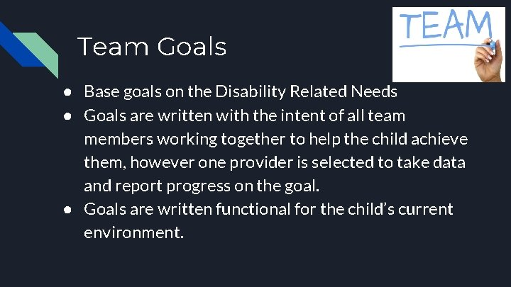 Team Goals ● Base goals on the Disability Related Needs ● Goals are written