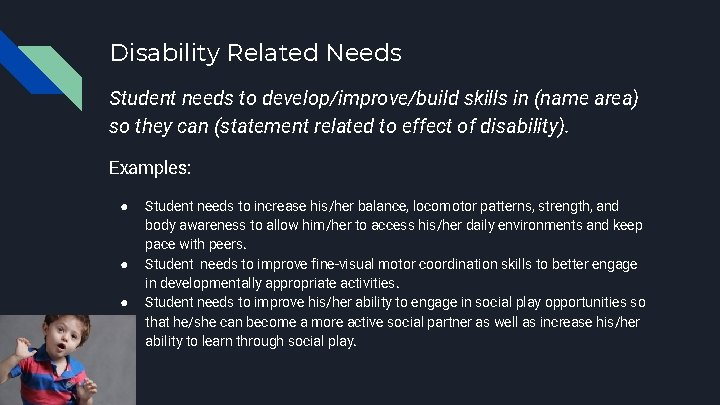 Disability Related Needs Student needs to develop/improve/build skills in (name area) so they can