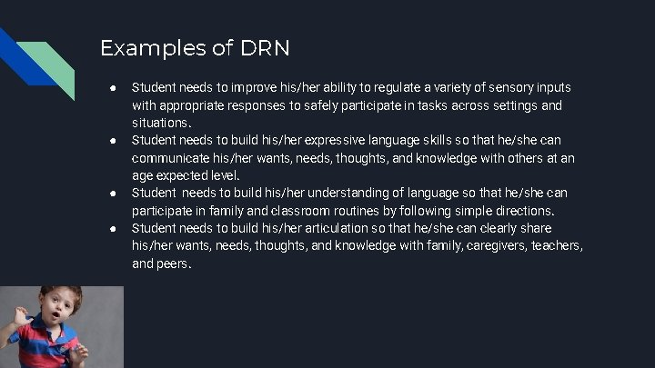 Examples of DRN ● ● Student needs to improve his/her ability to regulate a
