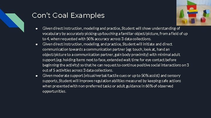 Con't Goal Examples ● ● ● Given direct instruction, modeling and practice, Student will