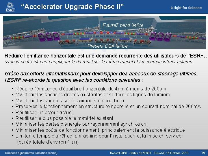 """""""Accelerator Upgrade Phase II"""" Future 7 bend lattice Present DBA lattice Réduire l'émittance horizontale"""