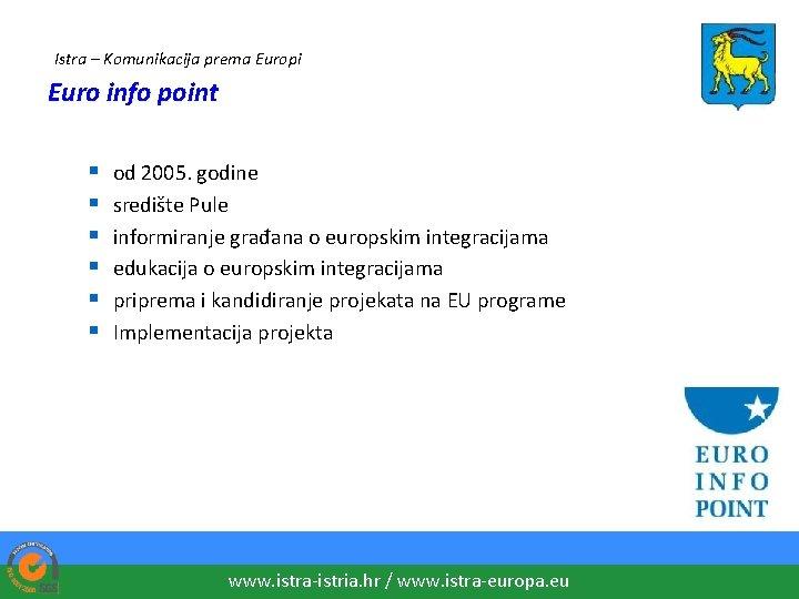 Istra – Komunikacija prema Europi Euro info point § § § od 2005. godine