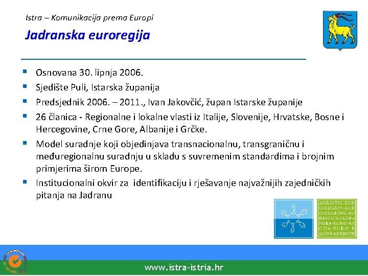 Istra – Komunikacija prema Europi Jadranska euroregija ____________________ § § § Osnovana 30. lipnja