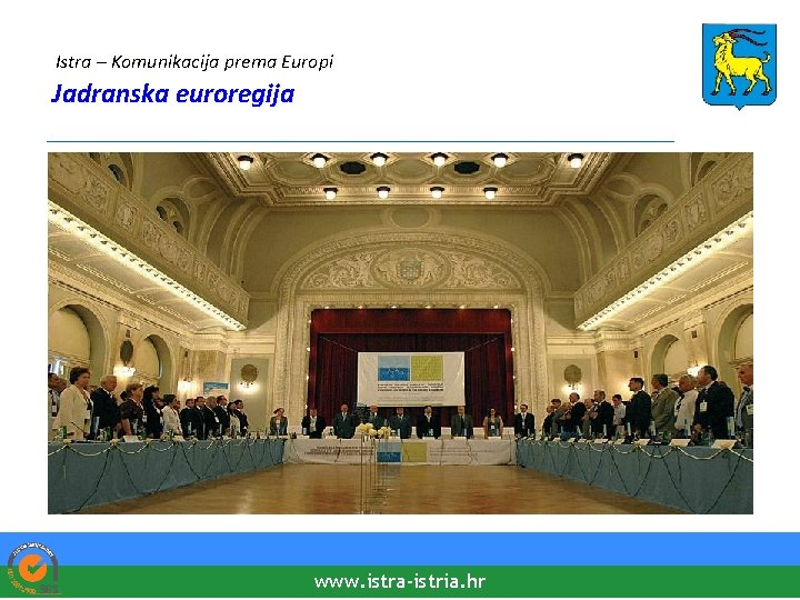 Istra – Komunikacija prema Europi Jadranska euroregija ________________________________ www. istra-istria. hr