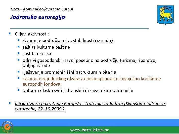 Istra – Komunikacija prema Europi Jadranska euroregija ____________________ § Ciljevi aktivnosti: § stvaranje područja