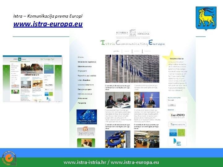 Istra – Komunikacija prema Europi www. istra-europa. eu _________________________ www. istra-istria. hr / www.
