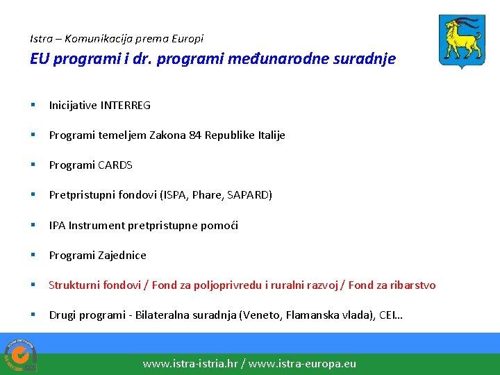 Istra – Komunikacija prema Europi EU programi i dr. programi međunarodne suradnje § Inicijative