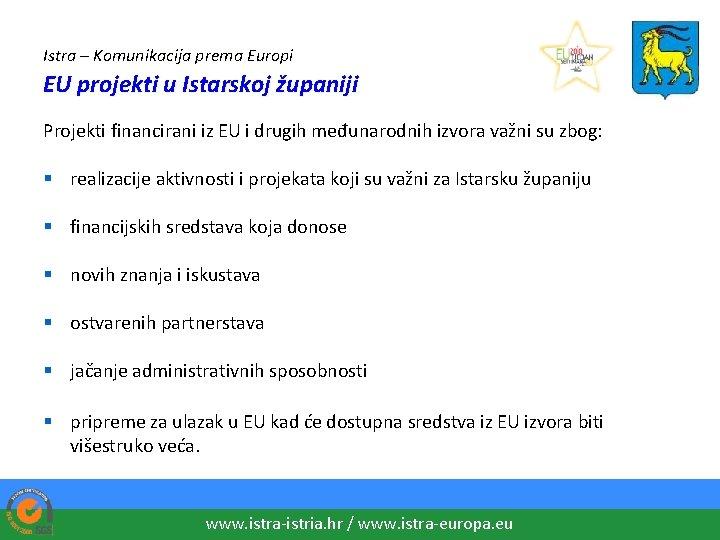 Istra – Komunikacija prema Europi EU projekti u Istarskoj županiji Projekti financirani iz EU