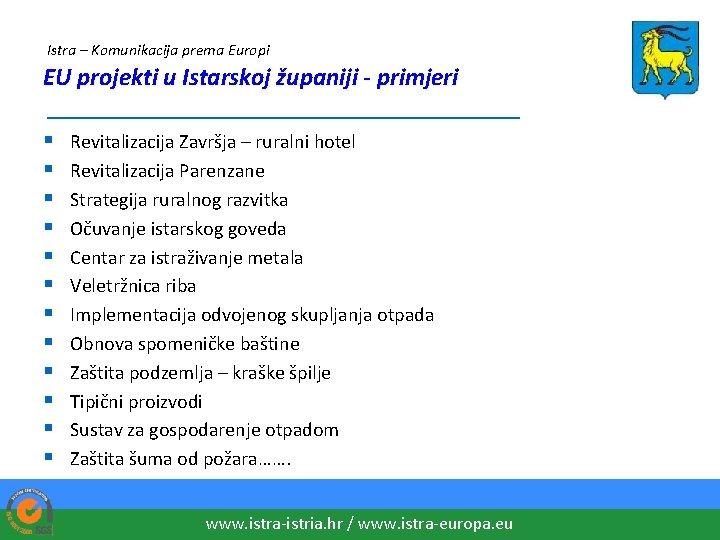Istra – Komunikacija prema Europi EU projekti u Istarskoj županiji - primjeri ___________________ §