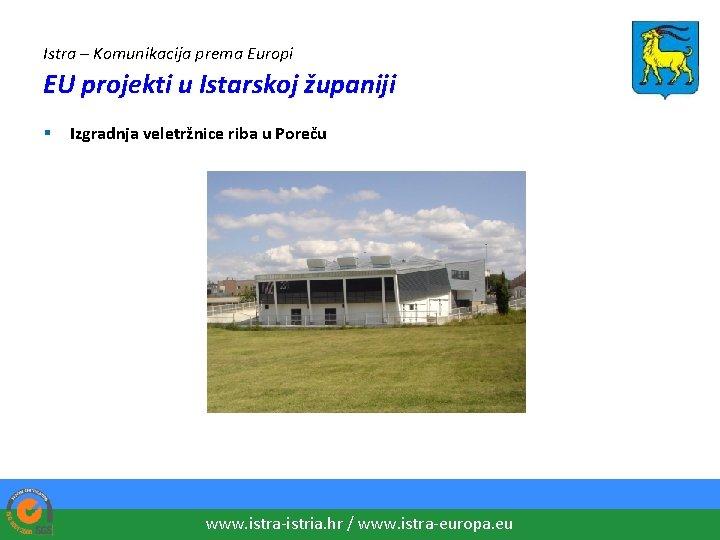 Istra – Komunikacija prema Europi EU projekti u Istarskoj županiji § Izgradnja veletržnice riba