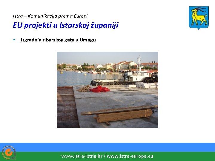 Istra – Komunikacija prema Europi EU projekti u Istarskoj županiji § Izgradnja ribarskog gata