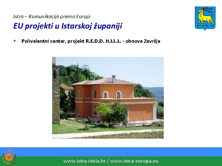 Istra – Komunikacija prema Europi EU projekti u Istarskoj županiji § Polivalentni centar, projekt