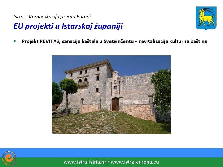 Istra – Komunikacija prema Europi EU projekti u Istarskoj županiji § Projekt REVITAS, sanacija