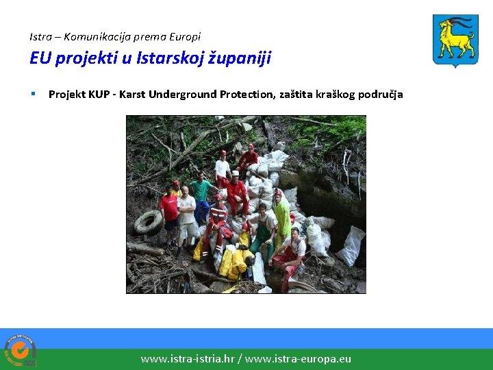 Istra – Komunikacija prema Europi EU projekti u Istarskoj županiji § Projekt KUP -