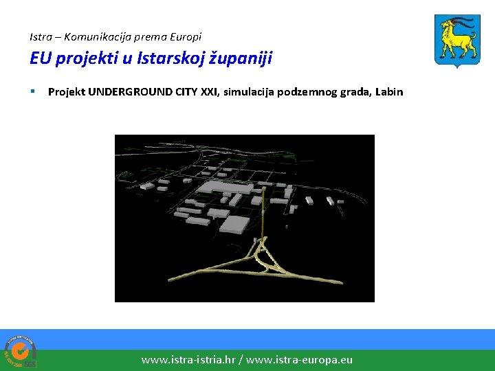 Istra – Komunikacija prema Europi EU projekti u Istarskoj županiji § Projekt UNDERGROUND CITY