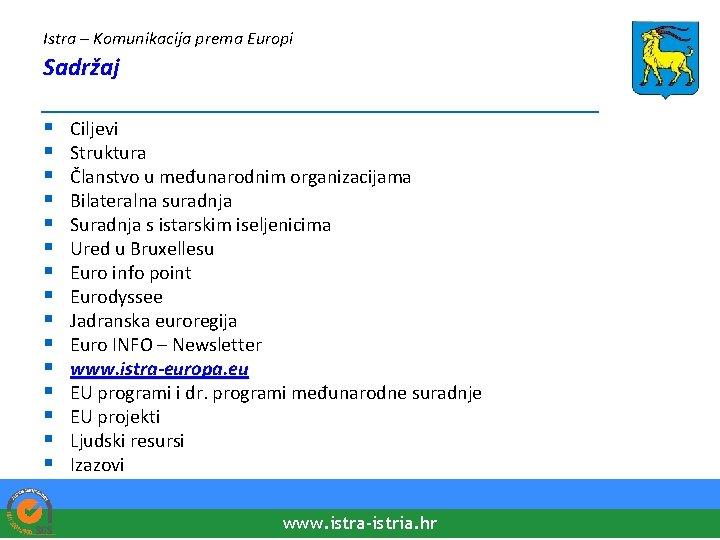 Istra – Komunikacija prema Europi Sadržaj ____________________ § § § § Ciljevi Struktura Članstvo