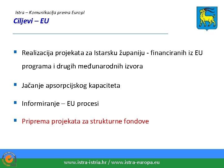 Istra – Komunikacija prema Europi Ciljevi – EU ____________________ § Realizacija projekata za Istarsku