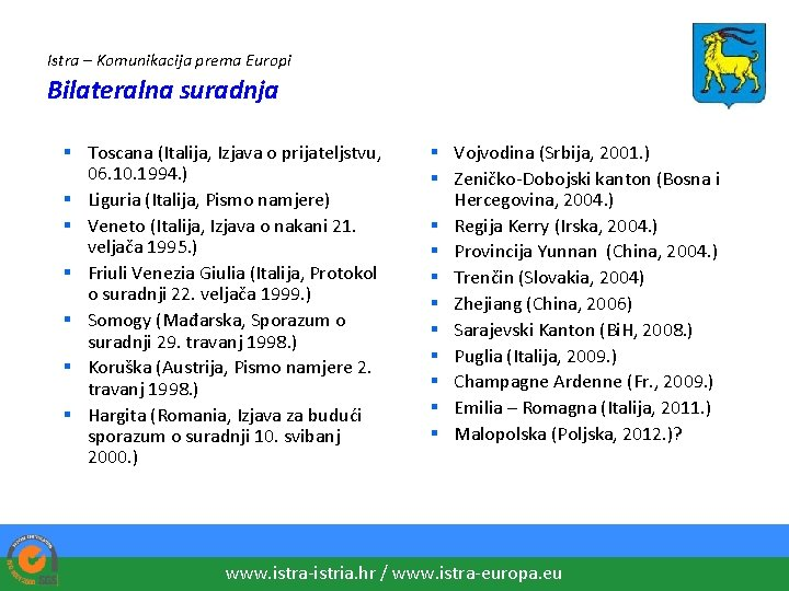 Istra – Komunikacija prema Europi Bilateralna suradnja § Toscana (Italija, Izjava o prijateljstvu, 06.