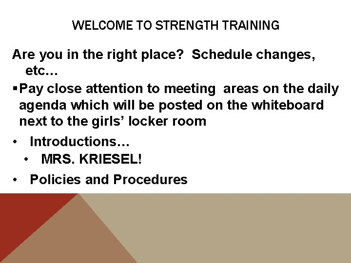 WELCOME TO STRENGTH TRAINING Are you in the right place? Schedule changes, etc… §Pay