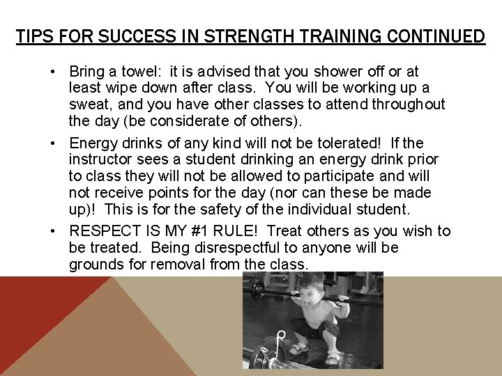 TIPS FOR SUCCESS IN STRENGTH TRAINING CONTINUED • Bring a towel: it is advised